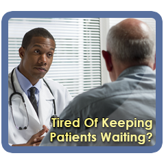 Tired of Keeping Patients Waiting