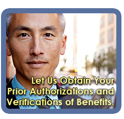 Let Us Obtain Your Prior Authorizations and Verification of Benefits